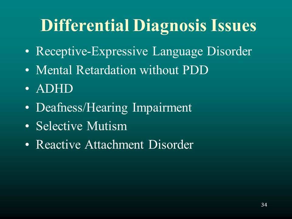 34 Differential Diagnosis Issues Receptive-Expressive Language Disorder Mental Retardation without PDD ADHD Deafness/Hearing Impairment Selective Muti