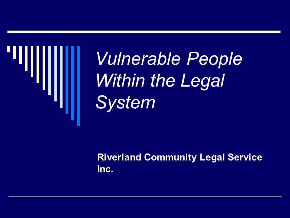 Vulnerable People Within the Legal System Riverland Community Legal Service Inc.