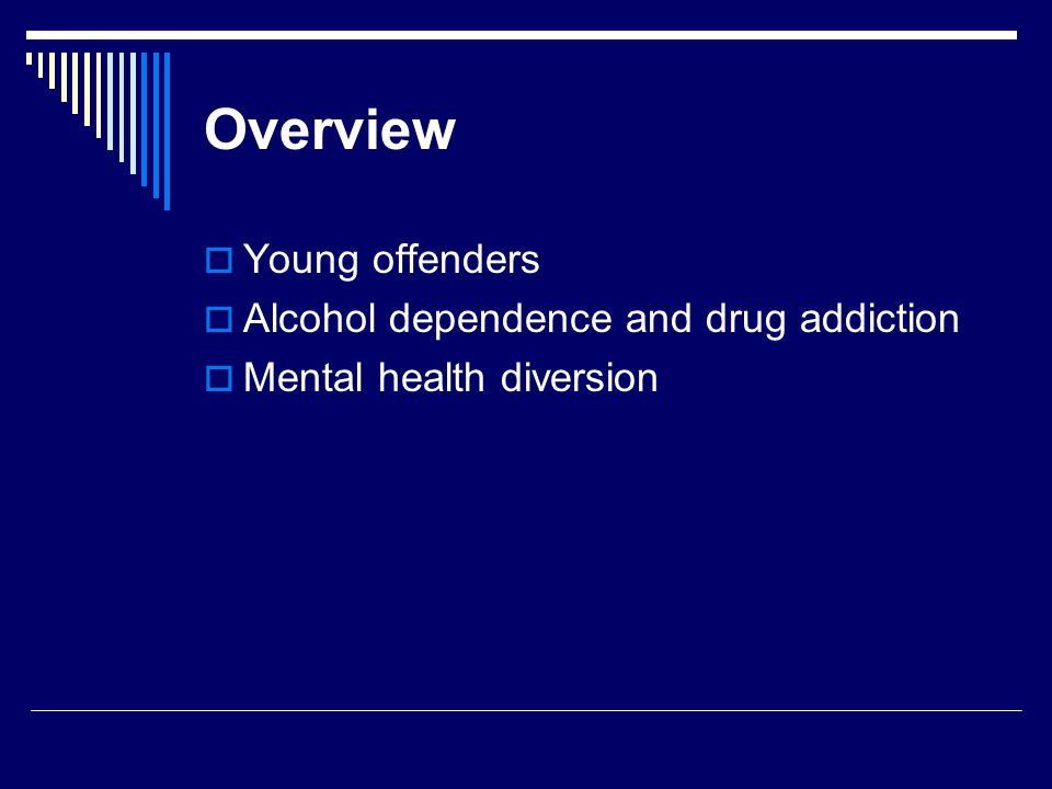 Alcohol Dependence and Drug Addiction Illicit drug addiction – Griffith's remand  Requested by defence lawyers  At the end of the remand period the offender must furnish reports and other evidence demonstrating their rehabilitation  Imprisonment may then be suspended