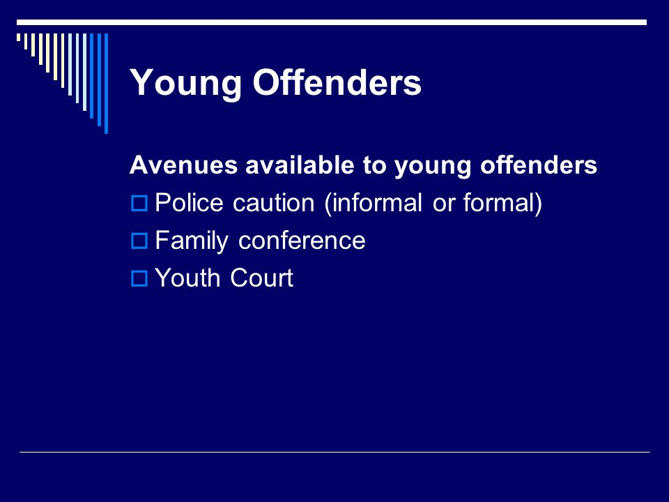 Young Offenders Avenues available to young offenders  Police caution (informal or formal)  Family conference  Youth Court