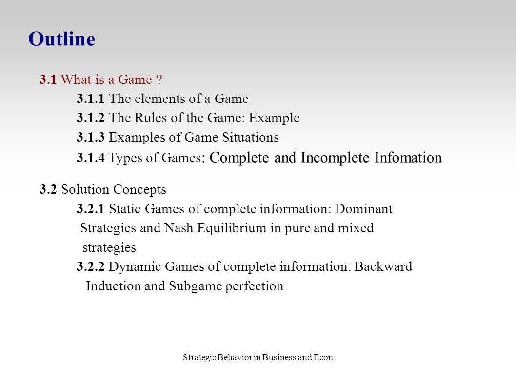 Strategic Behavior in Business and Econ Outline 3.1 What is a Game .