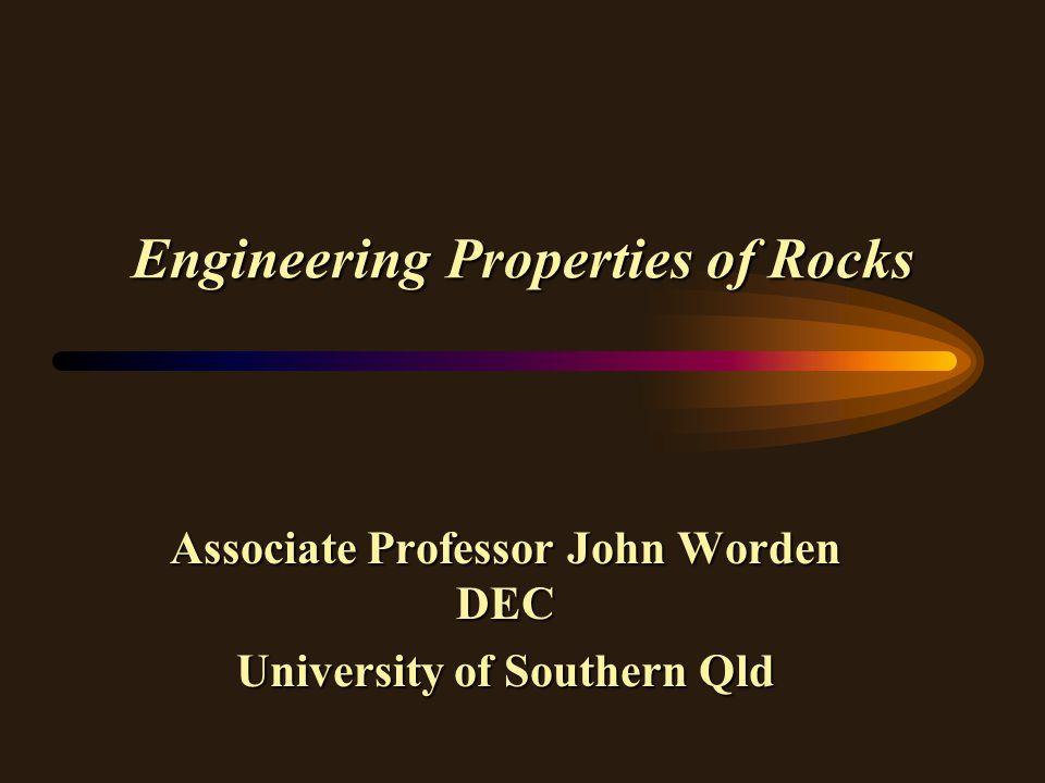 Engineering Properties of Rocks Associate Professor John Worden DEC University of Southern Qld