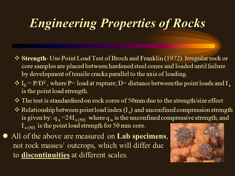 Engineering Properties of Rocks vStrength- Use Point Load Test of Broch and Franklin (1972). Irregular rock or core samples are placed between hardene