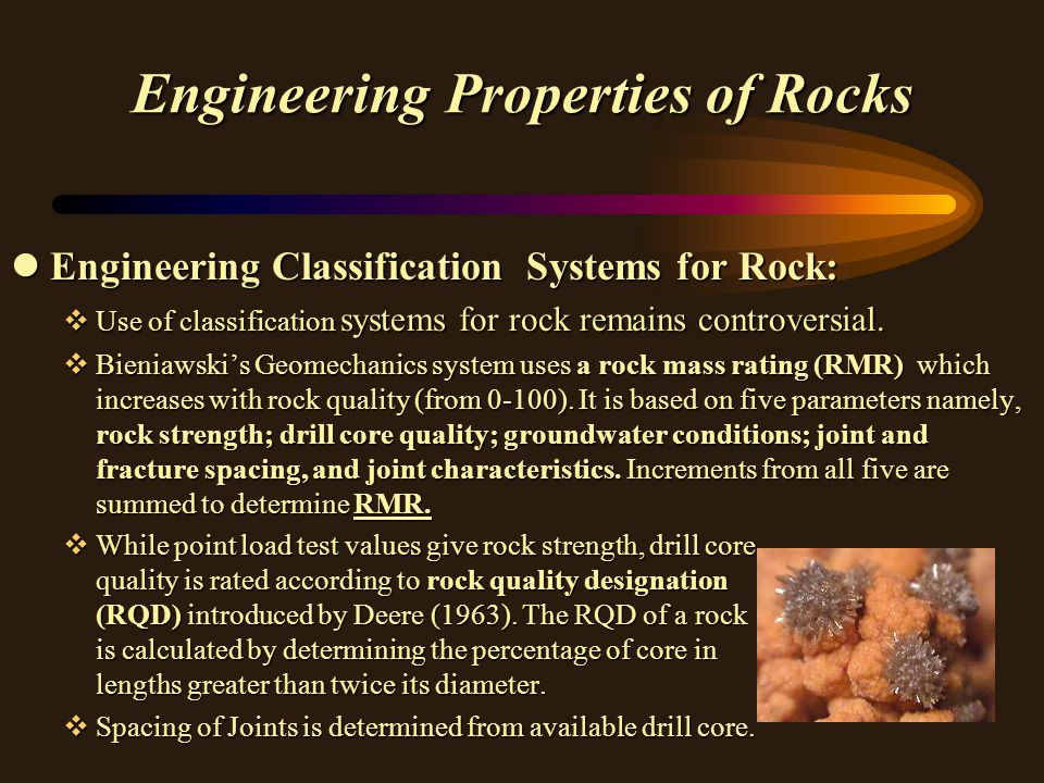 Engineering Properties of Rocks lEngineering Classification Systems for Rock: vUse of classification systems for rock remains controversial. vBieniaws