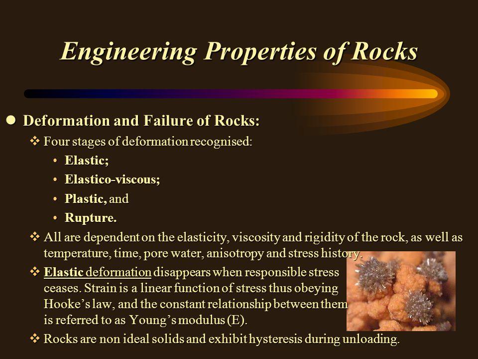 Engineering Properties of Rocks lDeformation and Failure of Rocks: vFour stages of deformation recognised: Elastic;Elastic; Elastico-viscous;Elastico-viscous; Plastic, andPlastic, and Rupture.Rupture.