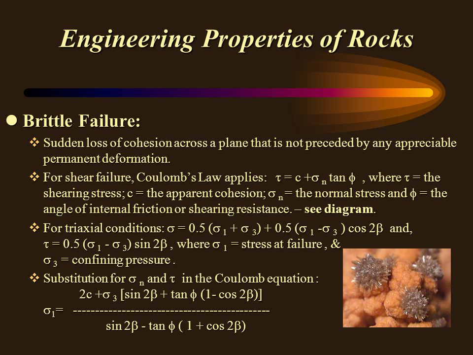 Engineering Properties of Rocks lBrittle Failure: vSudden loss of cohesion across a plane that is not preceded by any appreciable permanent deformatio
