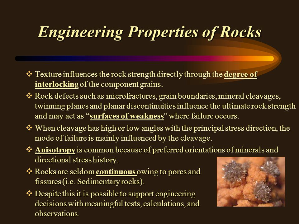 Engineering Properties of Rocks vTexture influences the rock strength directly through the degree of interlocking of the component grains. vRock defec