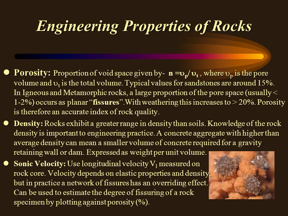 Engineering Properties of Rocks lPorosity: Proportion of void space given by- n =  p /  t, where  p is the pore volume and  t is the total volume.