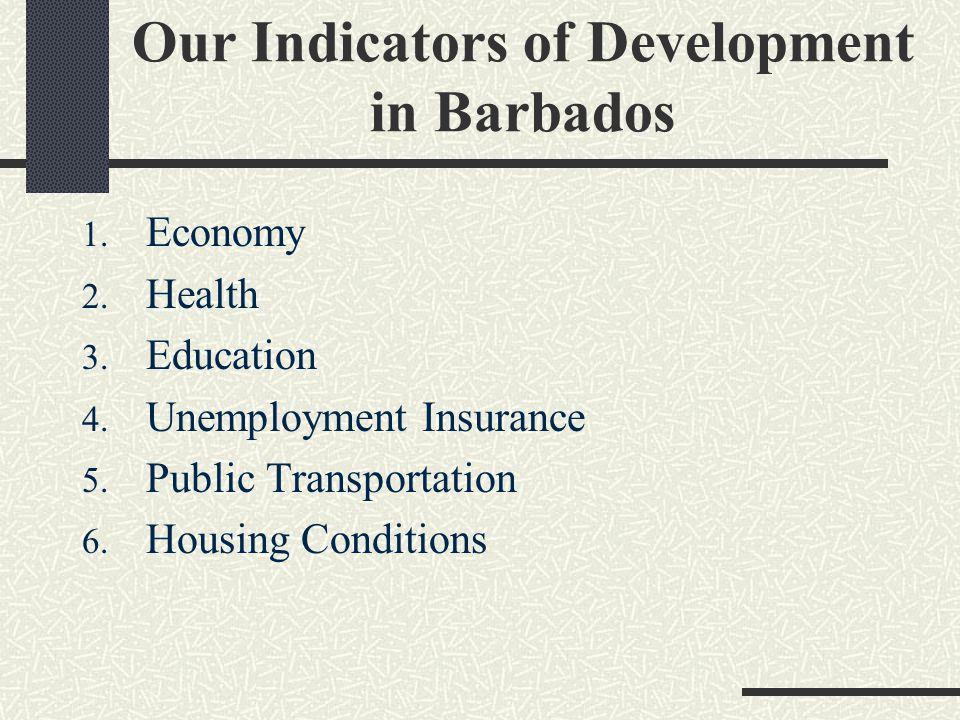 Our Indicators of Development in Barbados 1. Economy 2.