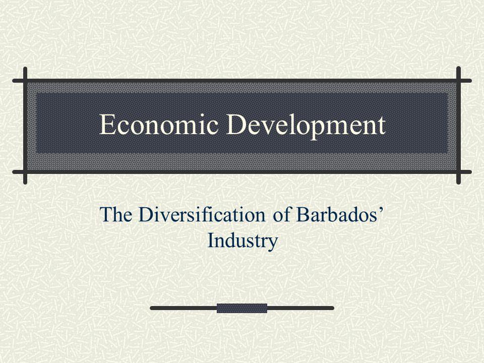 Economic Development The Diversification of Barbados' Industry