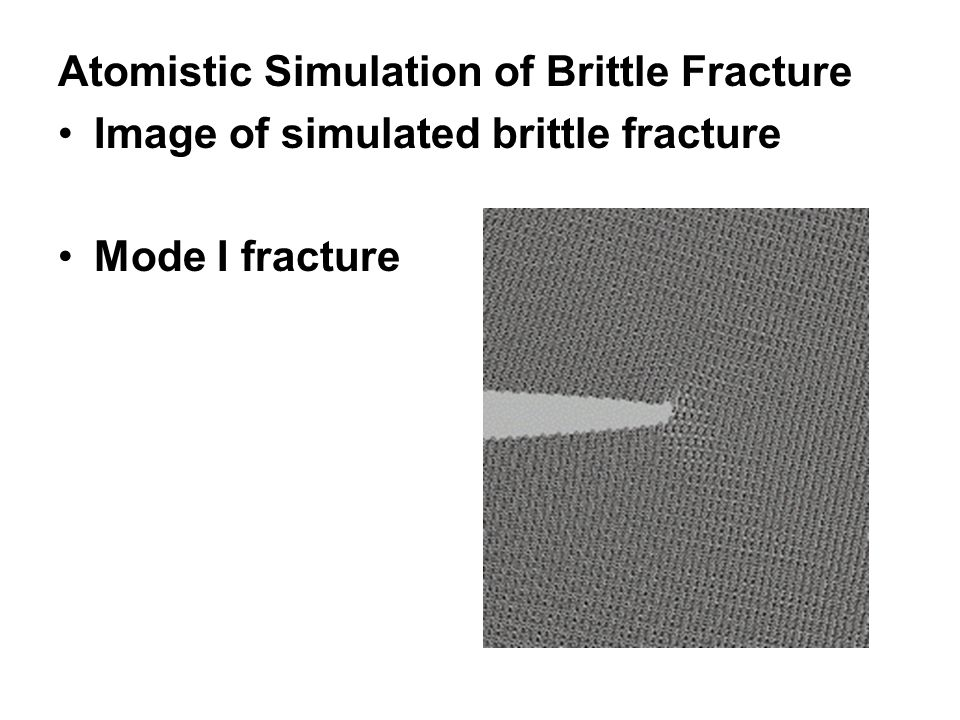 Atomistic Simulation of Brittle Fracture Image of simulated brittle fracture Mode I fracture