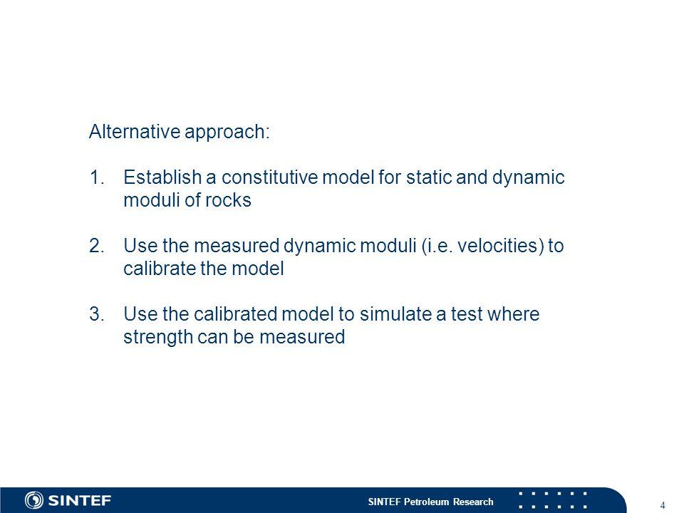 SINTEF Petroleum Research 4 Alternative approach: 1.Establish a constitutive model for static and dynamic moduli of rocks 2.Use the measured dynamic moduli (i.e.