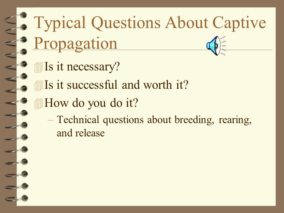 Typical Questions About Captive Propagation 4 Is it necessary.