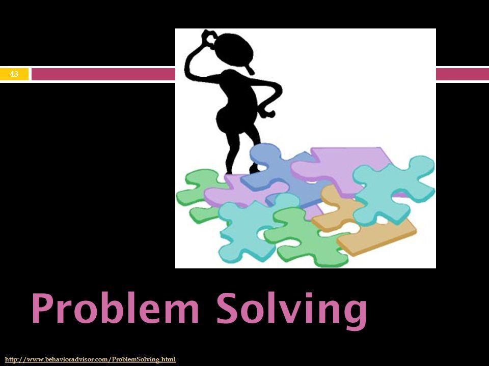 43 Problem Solving http://www.behavioradvisor.com/ProblemSolving.html
