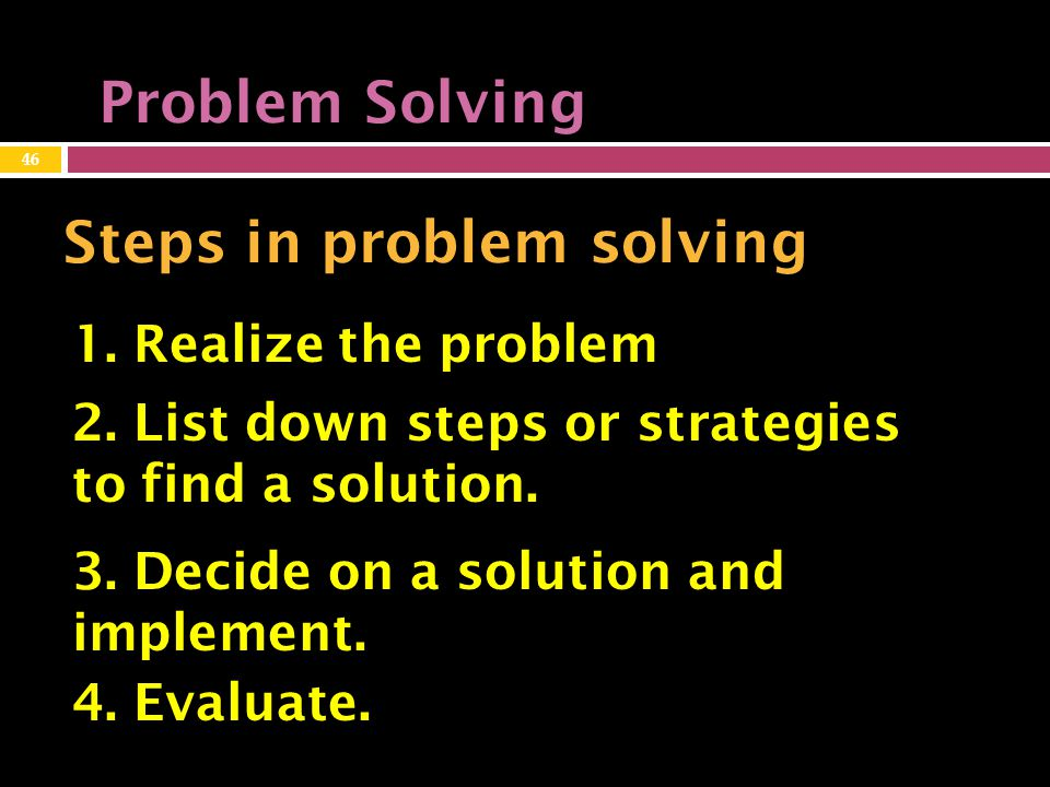 Problem Solving Steps in problem solving 1. Realize the problem 2.