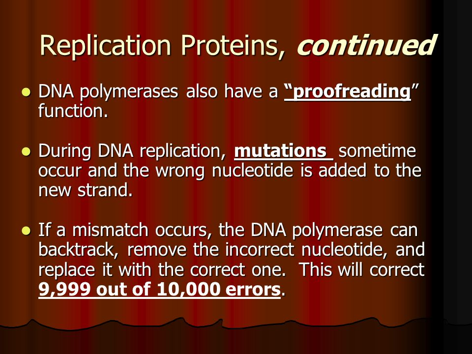 "Replication Proteins, continued DNA polymerases also have a ""proofreading"" function. DNA polymerases also have a ""proofreading"" function. During DNA r"
