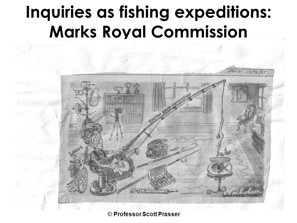 © Professor Scott Prasser Inquiries as fishing expeditions: Marks Royal Commission