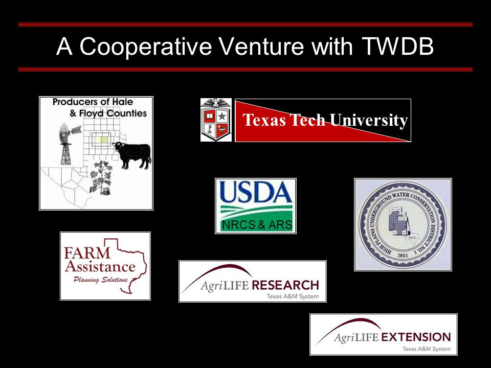 A Cooperative Venture with TWDB NRCS & ARS Texas Tech University