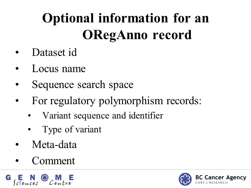 Optional information for an ORegAnno record Dataset id Locus name Sequence search space For regulatory polymorphism records: Variant sequence and identifier Type of variant Meta-data Comment