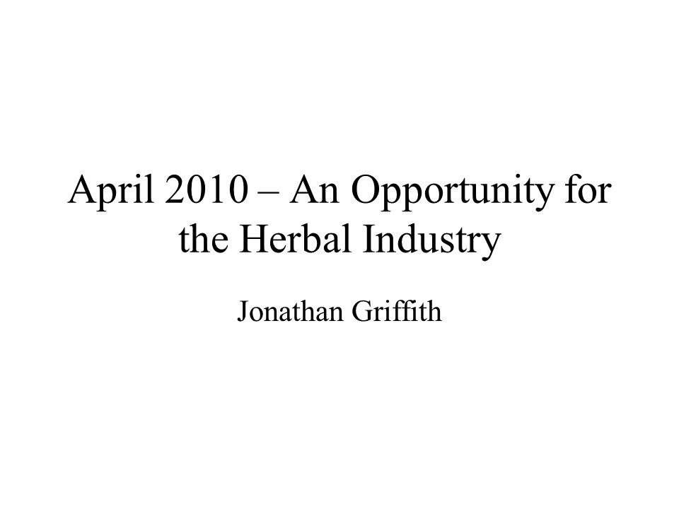 April 2010 – An Opportunity for the Herbal Industry Jonathan Griffith