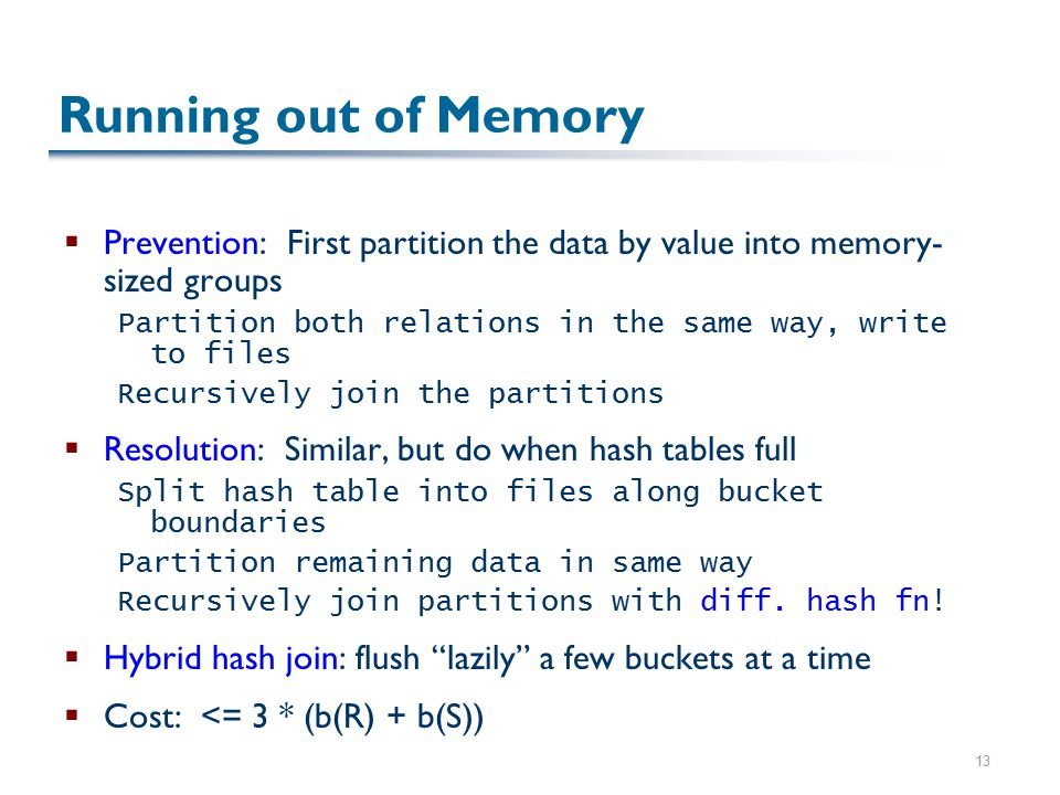 13 Running out of Memory  Prevention: First partition the data by value into memory- sized groups Partition both relations in the same way, write to