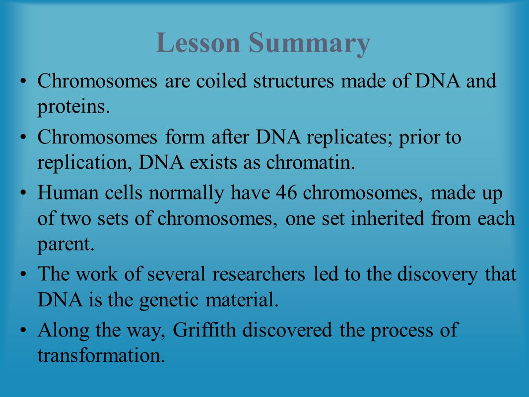 Lesson Summary Chromosomes are coiled structures made of DNA and proteins.