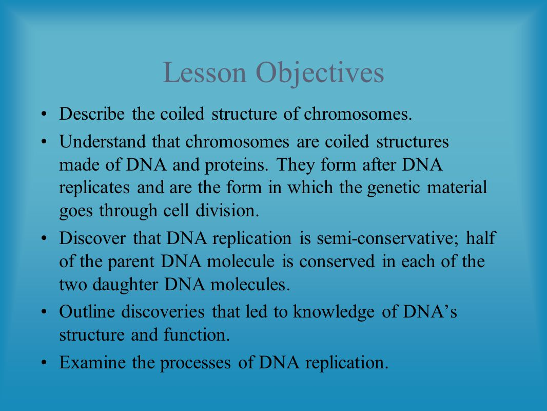 Lesson Objectives Describe the coiled structure of chromosomes.