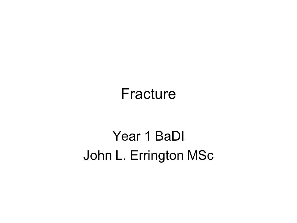 Fracture Year 1 BaDI John L. Errington MSc