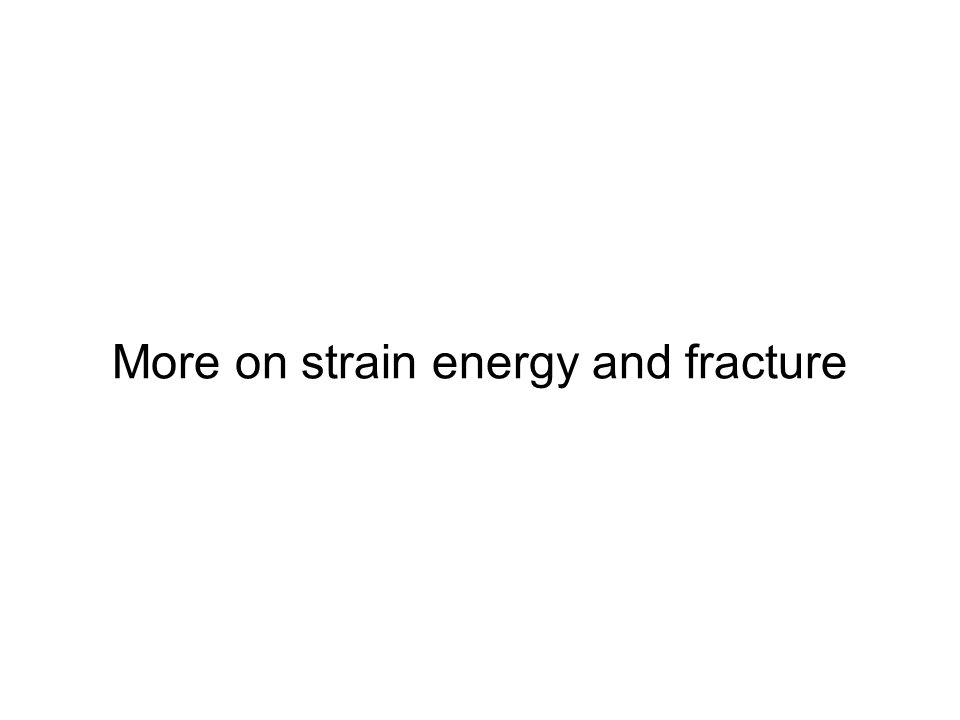 More on strain energy and fracture