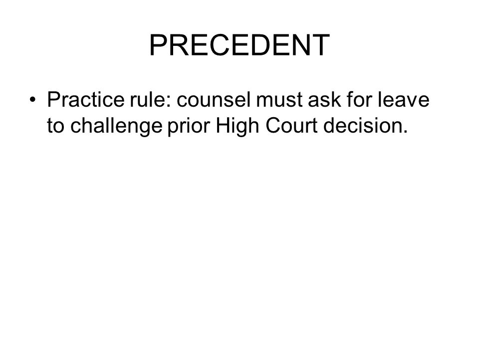 PRECEDENT Practice rule: counsel must ask for leave to challenge prior High Court decision.