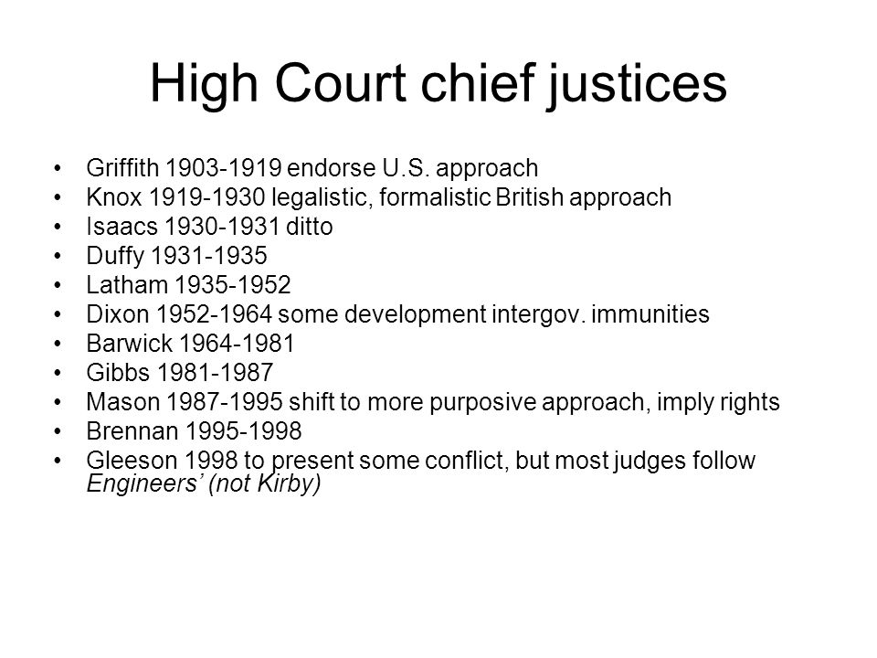 High Court chief justices Griffith 1903-1919 endorse U.S. approach Knox 1919-1930 legalistic, formalistic British approach Isaacs 1930-1931 ditto Duff