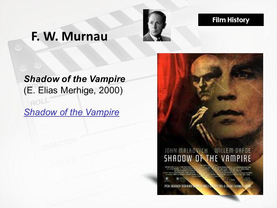 Film History F. W. Murnau Shadow of the Vampire (E. Elias Merhige, 2000) Shadow of the Vampire