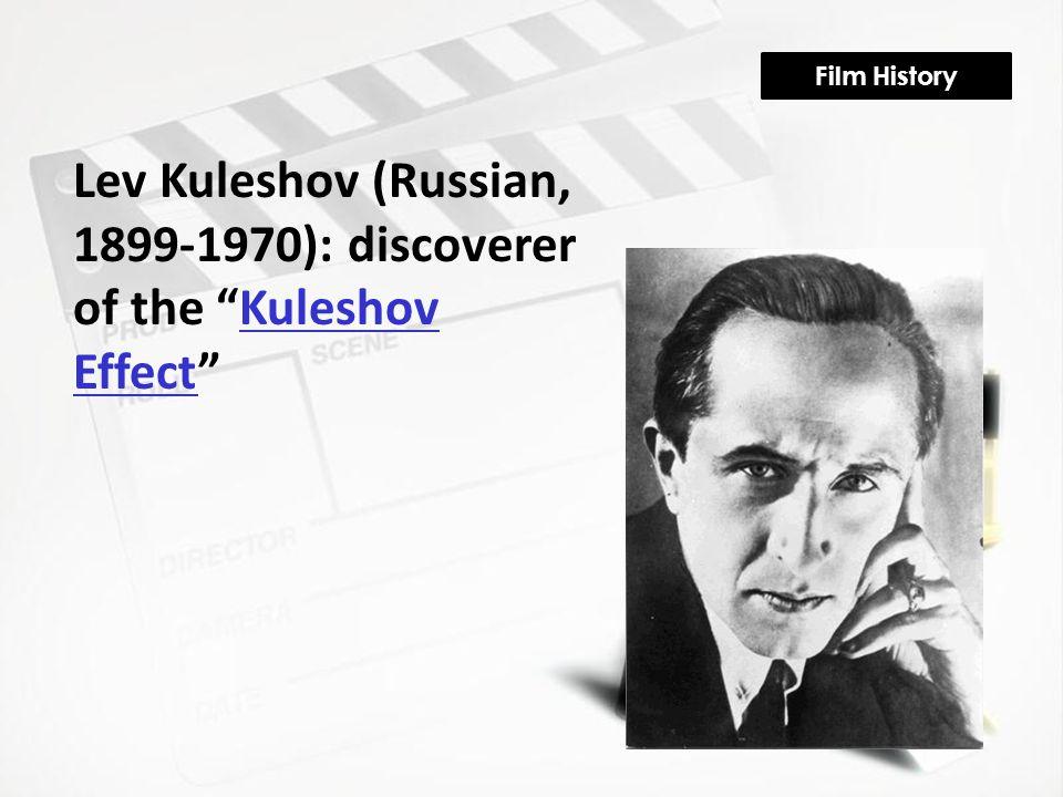 "Film History Lev Kuleshov (Russian, 1899-1970): discoverer of the ""Kuleshov Effect""Kuleshov Effect"