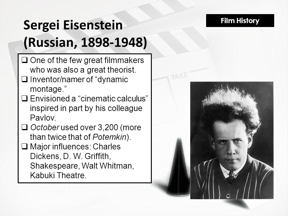 Film History Sergei Eisenstein (Russian, 1898-1948)  One of the few great filmmakers who was also a great theorist.