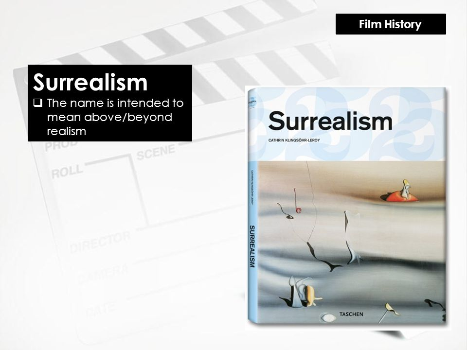Surrealism  The name is intended to mean above/beyond realism Film History