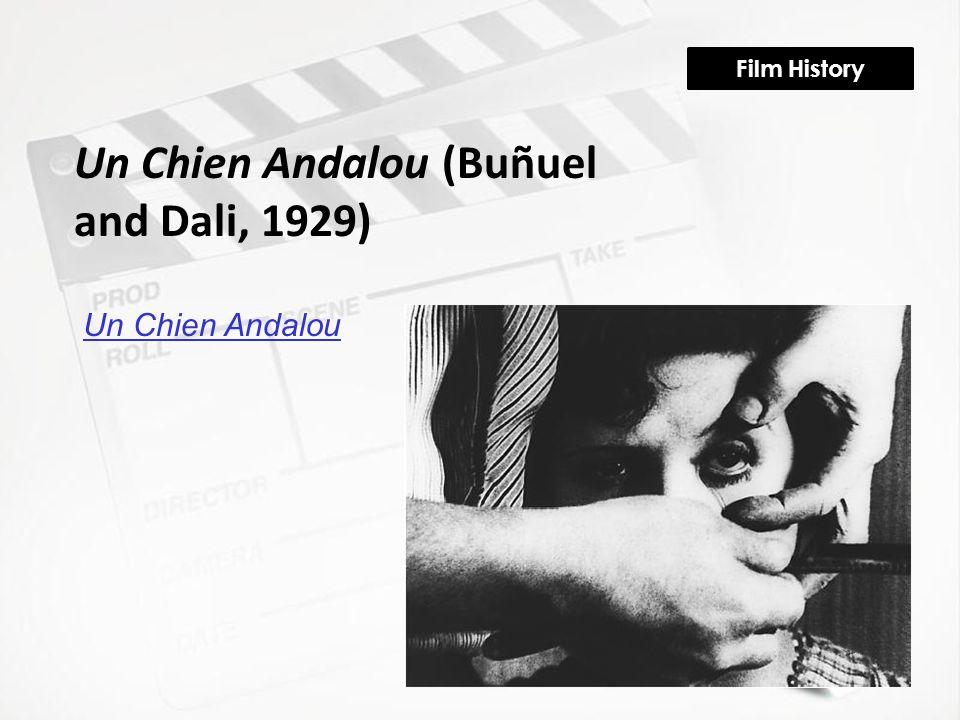 Film History Un Chien Andalou (Buñuel and Dali, 1929) Un Chien Andalou
