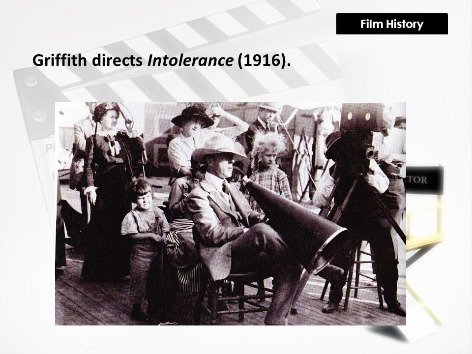 Film History Griffith directs Intolerance (1916).