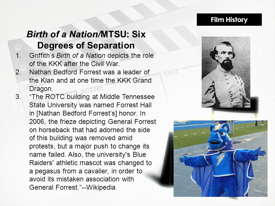 Birth of a Nation/MTSU: Six Degrees of Separation 1.Griff i th's Birth of a Nation depicts the role of the KKK after the Civil War.