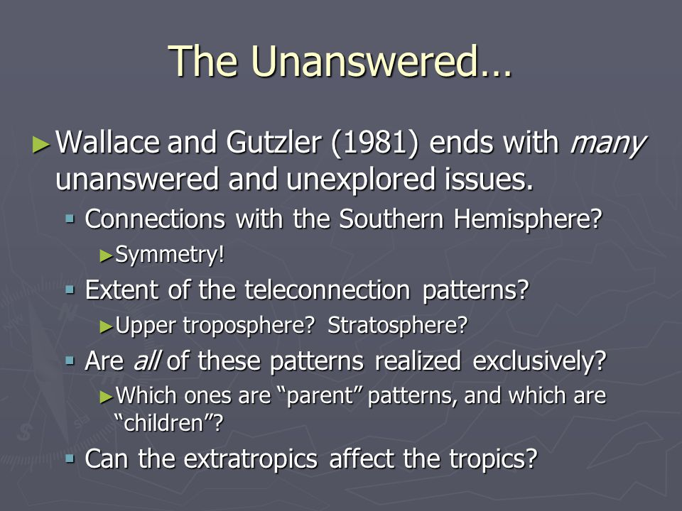 The Unanswered… ► Wallace and Gutzler (1981) ends with many unanswered and unexplored issues.
