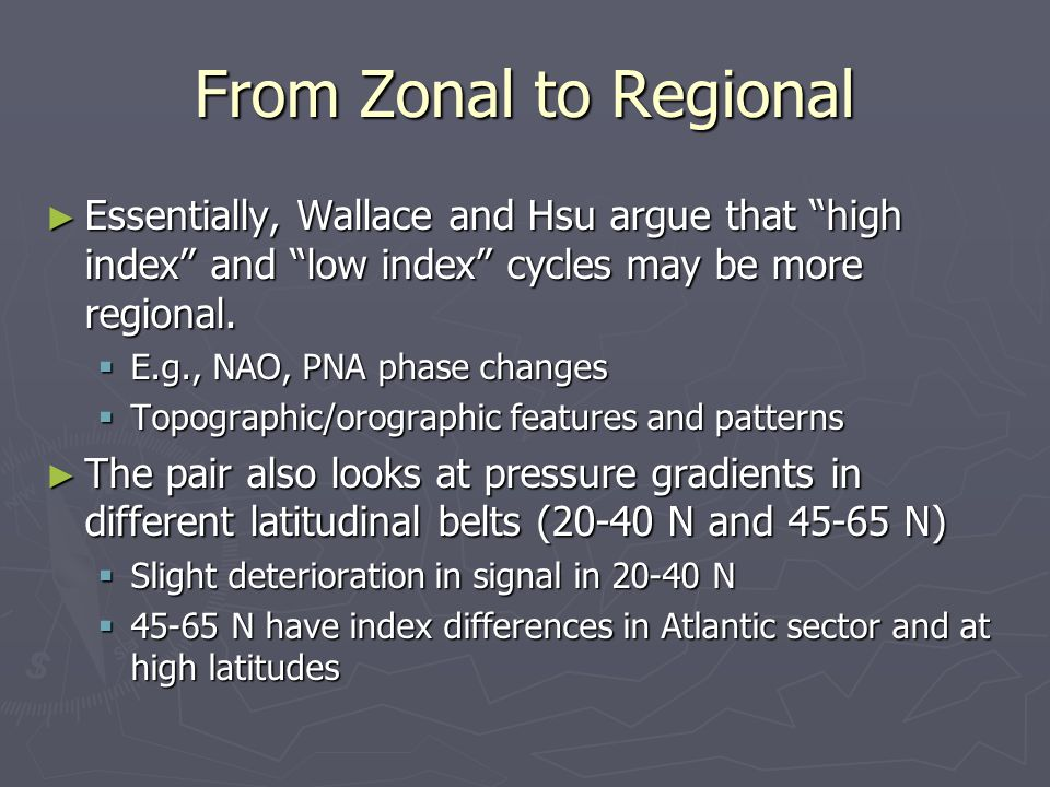From Zonal to Regional ► Essentially, Wallace and Hsu argue that high index and low index cycles may be more regional.