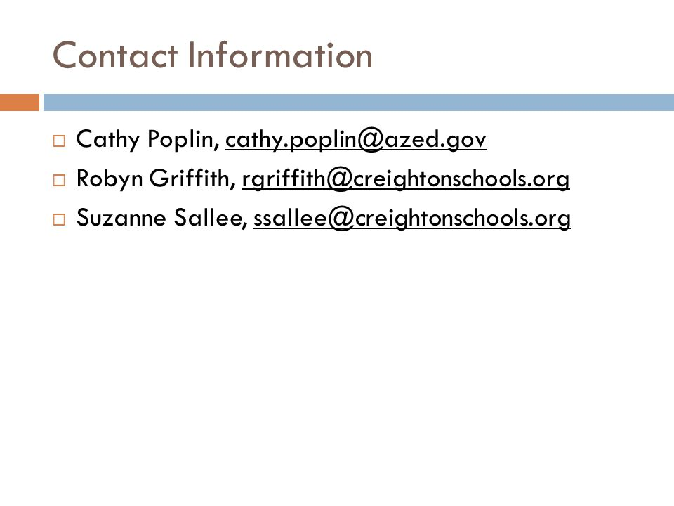Contact Information  Cathy Poplin, cathy.poplin@azed.govcathy.poplin@azed.gov  Robyn Griffith, rgriffith@creightonschools.orgrgriffith@creightonschools.org  Suzanne Sallee, ssallee@creightonschools.orgssallee@creightonschools.org