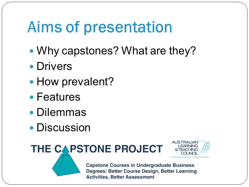 Aims of presentation Why capstones. What are they.