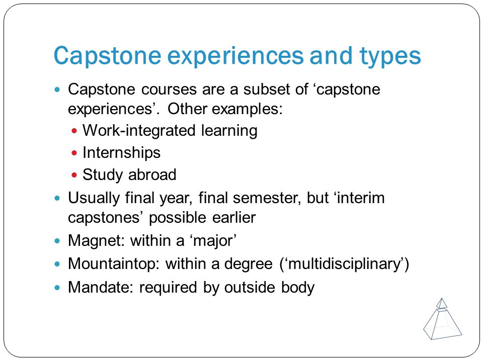 Capstone experiences and types Capstone courses are a subset of 'capstone experiences'.