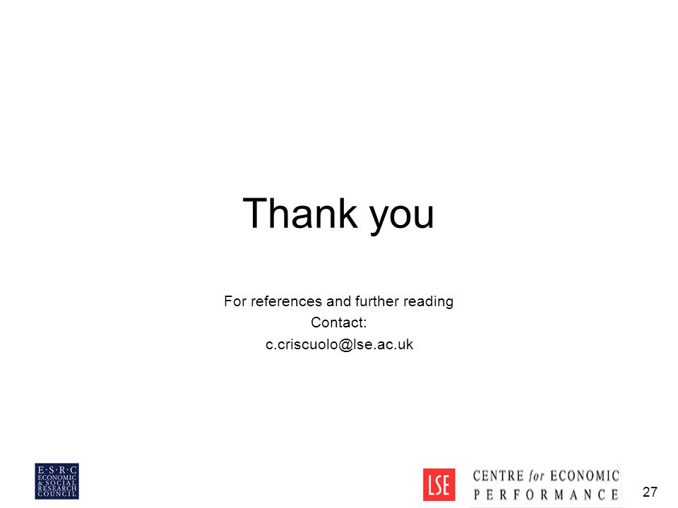 27 Thank you For references and further reading Contact: c.criscuolo@lse.ac.uk