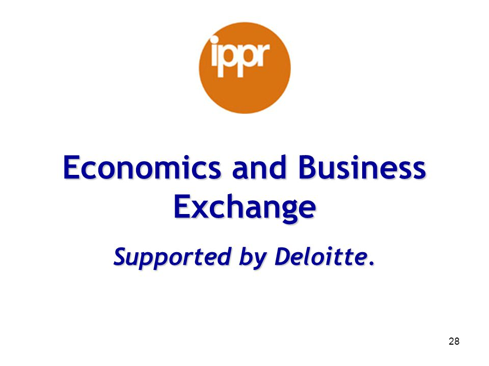 28 Economics and Business Exchange Supported by Deloitte.