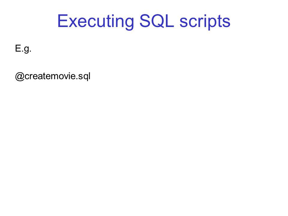 Executing SQL scripts E.g. @createmovie.sql