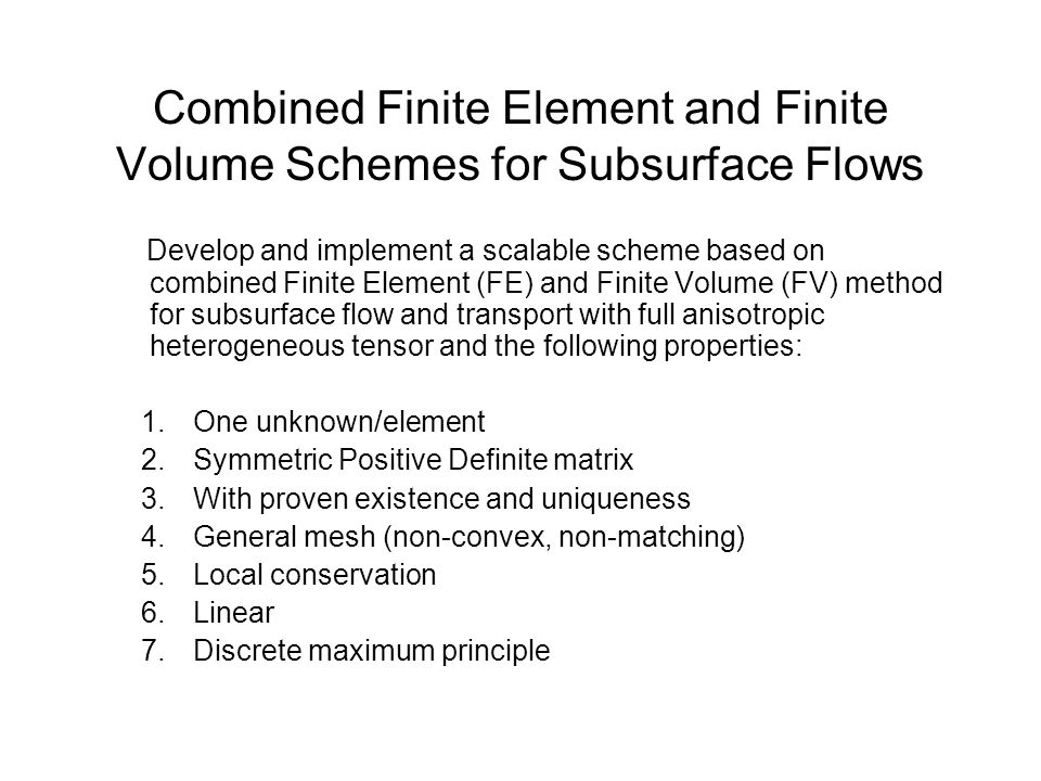 Combined Finite Element and Finite Volume Schemes for Subsurface Flows Develop and implement a scalable scheme based on combined Finite Element (FE) a