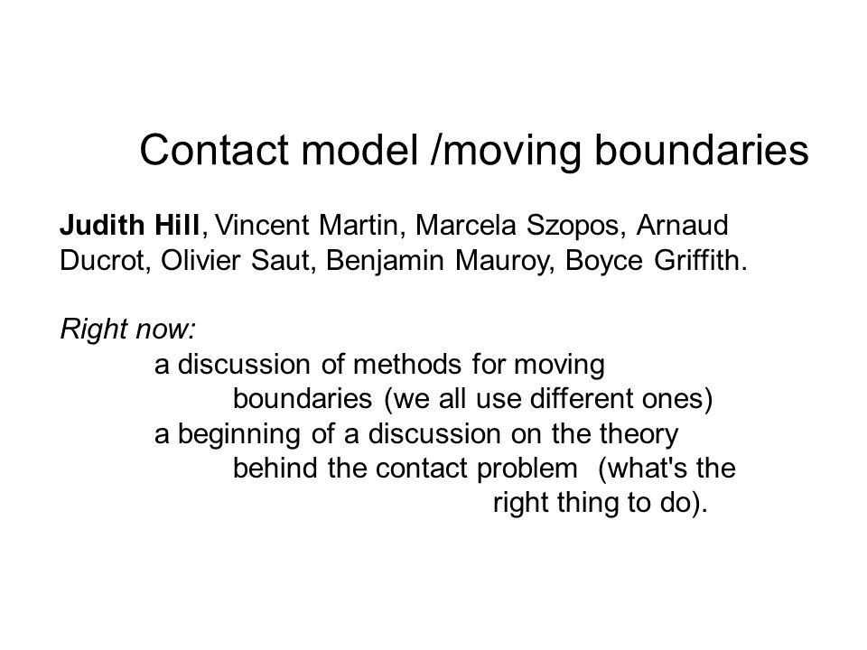 Contact model /moving boundaries Judith Hill, Vincent Martin, Marcela Szopos, Arnaud Ducrot, Olivier Saut, Benjamin Mauroy, Boyce Griffith.