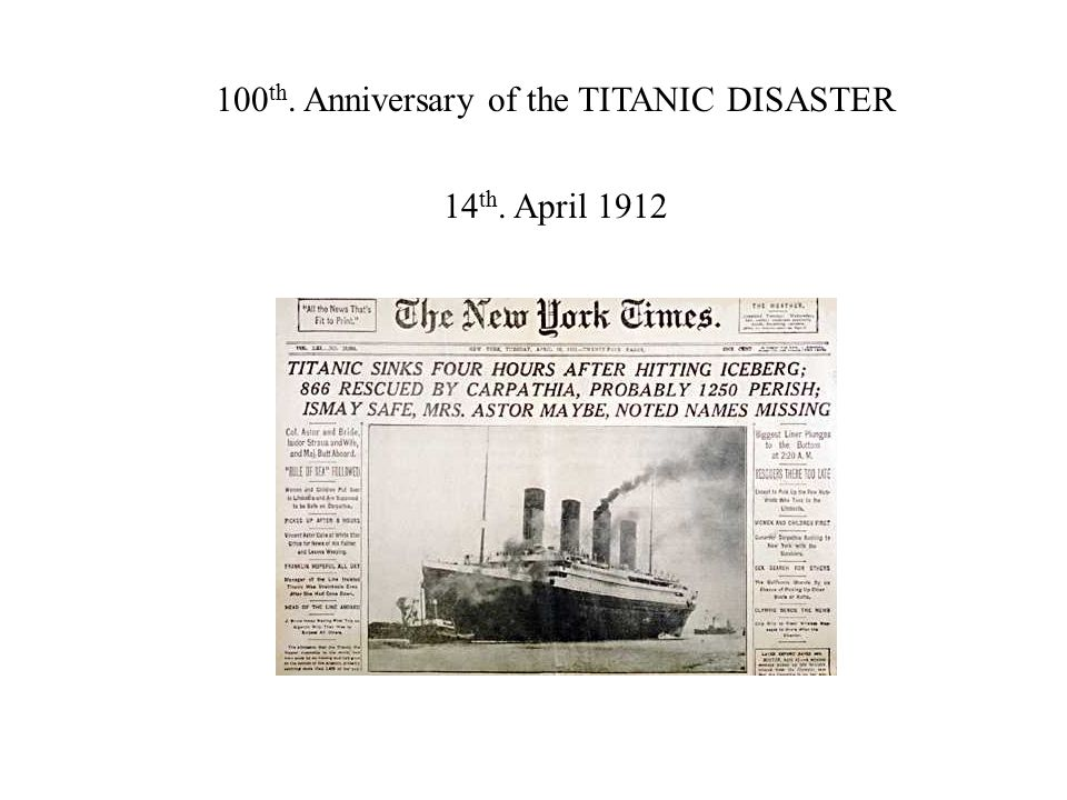 100 th. Anniversary of the TITANIC DISASTER 14 th. April 1912