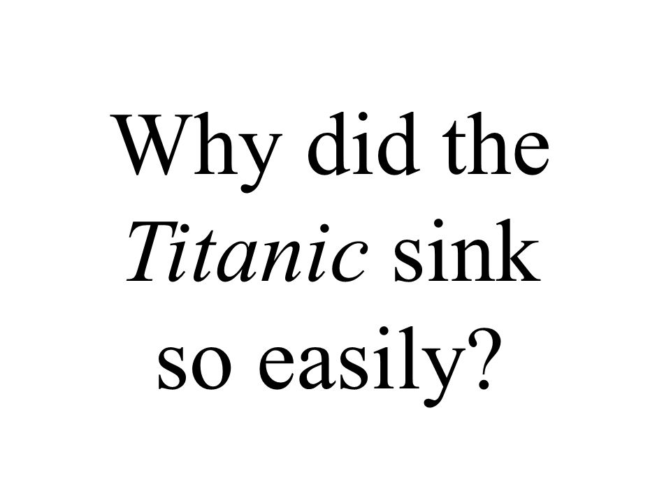 Why did the Titanic sink so easily?